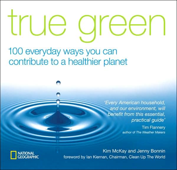 Picture of Books: Environment: True Green: 100 Everyday Ways You Can Contribute to a Healthier Planet
